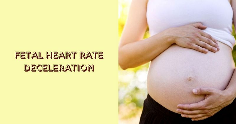 Fetal Heart Rate Deceleration